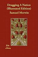Drugging a Nation (Illustrated Edition) - Merwin, Samuel