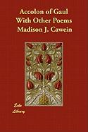 Accolon of Gaul with Other Poems - Cawein, Madison Julius