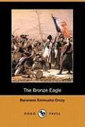 The Bronze Eagle (Dodo Press) - Orczy, Emmuska