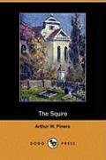 The Squire (Dodo Press) - Pinero, Arthur W.