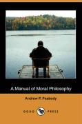 A Manual of Moral Philosophy (Dodo Press) - Peabody, Andrew Preston