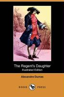 The Regent's Daughter (Illustrated Edition) (Dodo Press) - Dumas, Alexandre