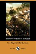 Reminiscences of a Rebel (Dodo Press) - Dunaway, Rev Wayland Fuller