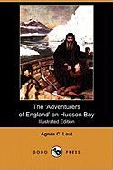 The 'Adventurers of England' on Hudson Bay: A Chronicle of the Fur Trade in the North (Illustrated Edition) (Dodo Press) - Laut, Agnes C.