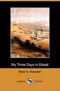 My Three Days in Gilead (Dodo Press) - Hoenshel, Elmer U.