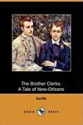 The Brother Clerks: A Tale of New-Orleans (Dodo Press) - Xariffa