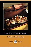 A Policy of Free Exchange (Dodo Press)