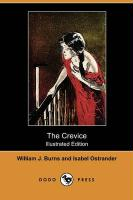 The Crevice (Illustrated Edition) (Dodo Press) - Burns, William J.; Ostrander, Isabel