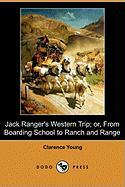 Jack Ranger's Western Trip; Or, from Boarding School to Ranch and Range (Dodo Press) - Young, Clarence