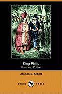 King Philip (Illustrated Edition) (Dodo Press) - Abbott, John Stevens Cabot