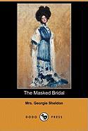 The Masked Bridal (Dodo Press) - Sheldon, Mrs Georgie