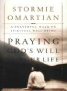 Praying God's Will for Your Life - Omartian, Stormie