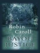 Bayou Justice - Caroll, Robin