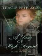 A Lady of High Regard - Peterson, Tracie