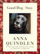 Good Dog. Stay. - Quindlen, Anna