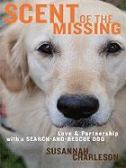 Scent of the Missing: Love and Partnership with a Search-And-Rescue Dog - Charleson, Susannah