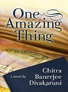 One Amazing Thing - Divakaruni, Chitra Banerjee