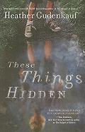These Things Hidden - Gudenkauf, Heather