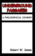 Underground Passages: A Philosophical Journey - Dunne, Robert W.