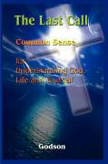 The Last Call: Common Sense for Understanding God, Life and Yourself - Godson