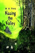 Kissing the Valley - Frye, M. H.