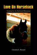 Love on Horseback: Training for the Backyard Horseman - Howard, Cherylyn L.