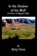 In the Shadow of the Bluff: A Story of Migrant Life - Dunn, Betty