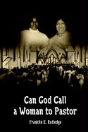 Can God Call a Woman to Pastor - Rutledge, Franklin E.