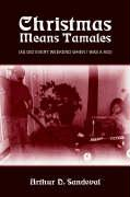 Christmas Means Tamales: As Did Every Weekend When I Was a Kid - Sandoval, Arthur D.