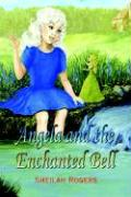 Angela and the Enchanted Bell - Rogers, Sheilah
