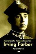 Memories of a Holocaust Survivor - Irving Farber - Farber, Howard