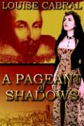 A Pageant of Shadows - Cabral, Louise
