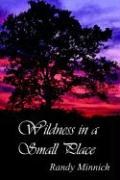 Wildness in a Small Place - Minnich, Randy