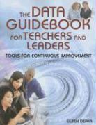 The Data Guidebook for Teachers and Leaders: Tools for Continuous Improvement - Depka, Eileen