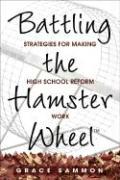 Battling the Hamster Wheel: Strategies for Making High School Reform Work - Sammon, Grace