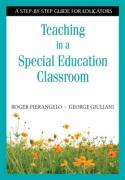 Teaching in a Special Education Classroom: A Step-By-Step Guide for Educators - Pierangelo, Roger; Giuliani, George
