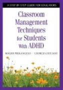 Classroom Management Techniques for Students with ADHD: A Step-By-Step Guide for Educators - Pierangelo, Roger; Giuliani, George A.