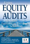 Using Equity Audits to Create Equitable and Excellent Schools - Skrla, Linda; McKenzie, Kathryn Bell; Scheurich, James Joseph