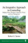 An Integrative Approach to Counseling: Bridging Chinese Thought, Evolutionary Theory, and Stress Management - Santee, Robert G.