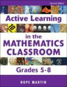 Active Learning in the Mathematics Classroom, Grades 5-8 - Martin, Hope