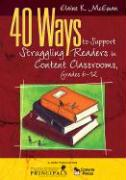 40 Ways to Support Struggling Readers in Content Classrooms, Grades 6-12 - McEwan, Elaine K.