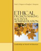 Ethical Decision Making in School Administration: Leadership as Moral Architecture - Wagner, Paul A.; Simpson, Douglas J.