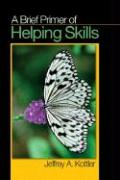 A Brief Primer of Helping Skills - Kottler, Jeffrey A. , PH.