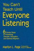 You Can't Teach Until Everyone Is Listening: Six Simple Steps to Preventing Disorder, Disruption, and General Mayhem - Page, Marilyn L.