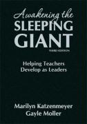Awakening the Sleeping Giant: Helping Teachers Develop as Leaders - Katzenmeyer, Marilyn; Moller, Gayle