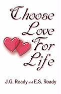 Choose Love for Life - Roady, J. G.; Roady, E. S.