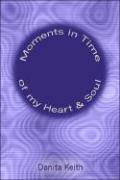 Moments in Time of My Heart and Soul - Keith, Danita
