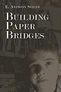 Building Paper Bridges - Seiler, E. Anthony