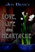 Love, Life and Heartache - Berry, Jen