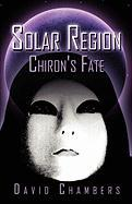 Solar Region: Chiron's Fate - Chambers, David